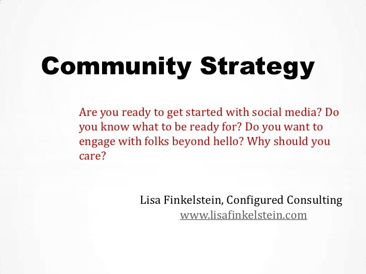 Community Strategy  Are you ready to get started with social media? Do  you know what to be ready for? Do you want to  eng...