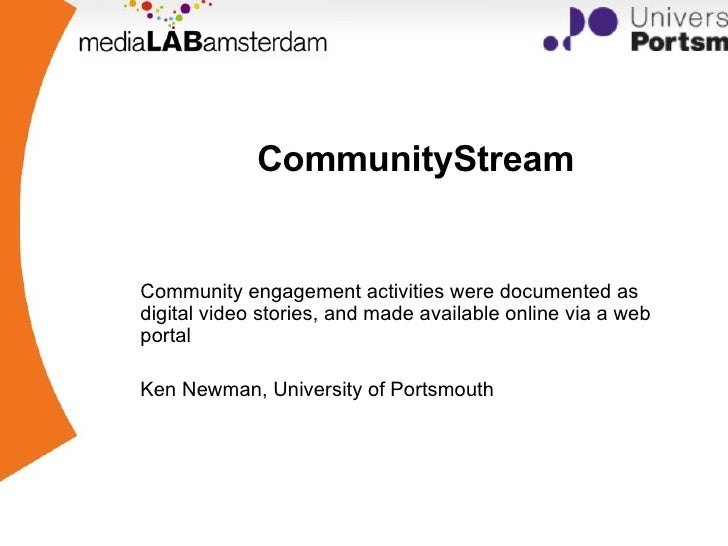 CommunityStream Community engagement activities were documented as digital video stories, and made available online via a ...