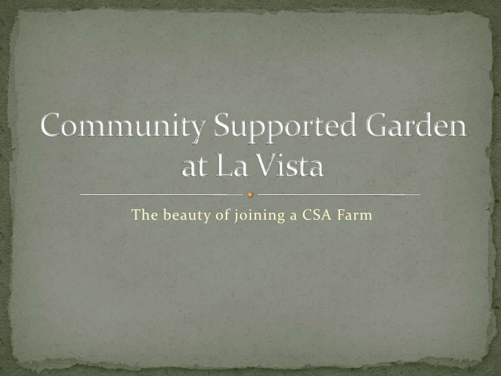 The beauty of joining a CSA Farm<br />Community Supported Garden at La Vista<br />