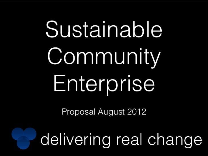 SustainableCommunity Enterprise  Proposal August 2012delivering real change