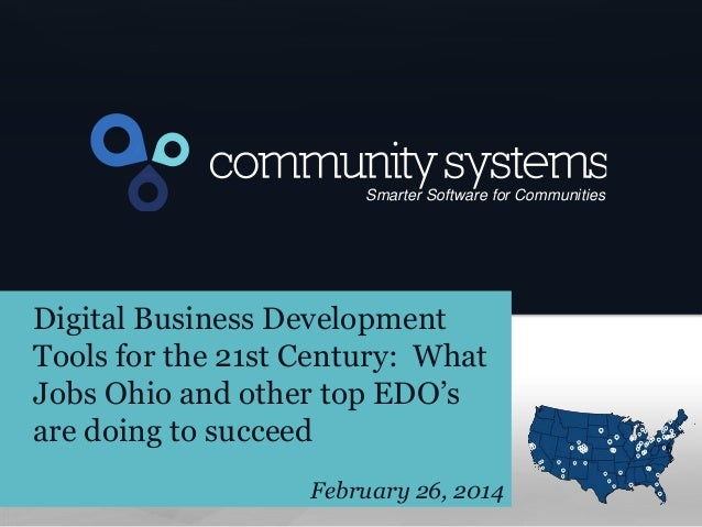 1  Smarter Software for Communities  Digital Business Development Tools for the 21st Century: What Jobs Ohio and other top...