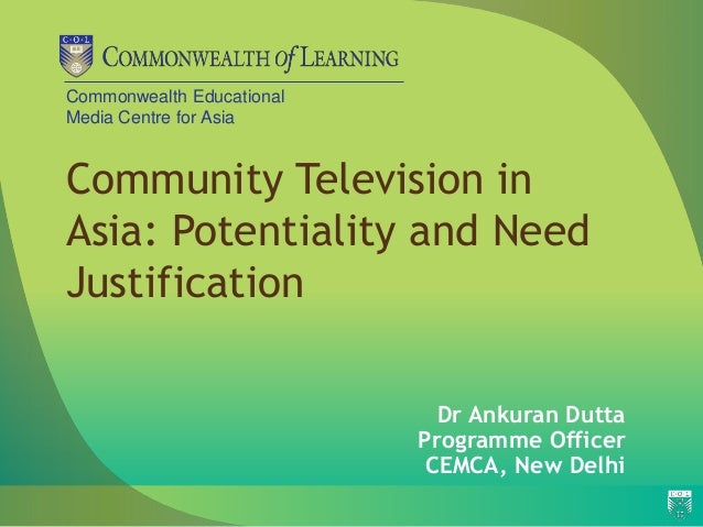 Commonwealth Educational  Media Centre for Asia  Community Television in  Asia: Potentiality and Need  Justification  Dr A...