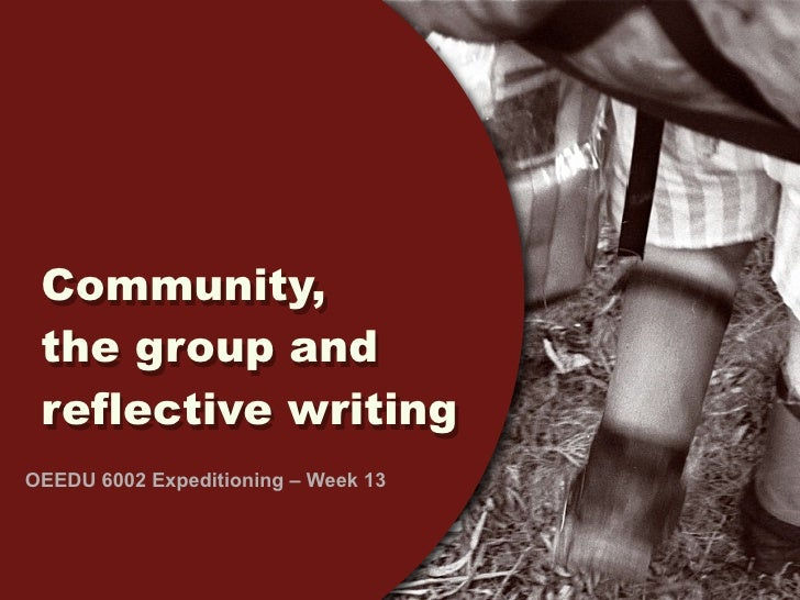 Community,  the group and  reflective writing OEEDU 6002 Expeditioning – Week 13