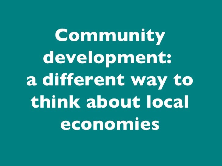 Community development:  a different way to think about local economies