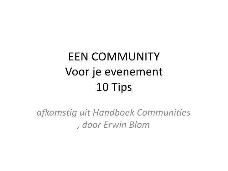 EEN COMMUNITYVoor je evenement10 Tips<br />afkomstiguitHandboek Communities , door Erwin Blom<br />