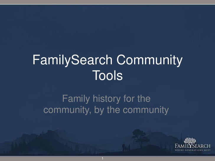 FamilySearch Community Tools<br />Family history for the community, by the community<br />1<br />