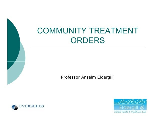 COMMUNITY TREATMENT     ORDERS    Professor Anselm Eldergill