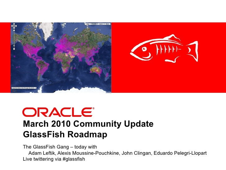 <Insert Picture Here>     March 2010 Community Update GlassFish Roadmap The GlassFish Gang – today with    Adam Leftik, Al...