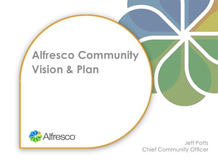 Alfresco Community Vision & Plan<br />Jeff Potts<br />Chief Community Officer<br />