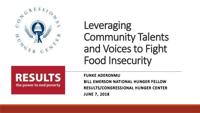Leveraging Community Talents and Voices to Fight Food Insecurity FUNKE ADERONMU BILL EMERSON NATIONAL HUNGER FELLOW RESULT...