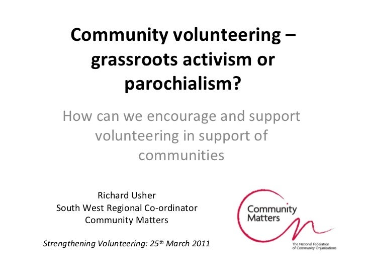 Community volunteering – grassroots activism or parochialism? How can we encourage and support volunteering in support of ...