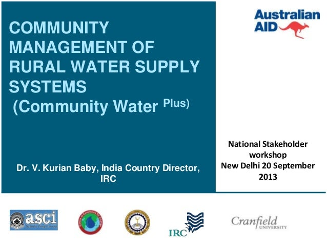COMMUNITY MANAGEMENT OF RURAL WATER SUPPLY SYSTEMS (Community Water Plus)  Dr. V. Kurian Baby, India Country Director, IRC...