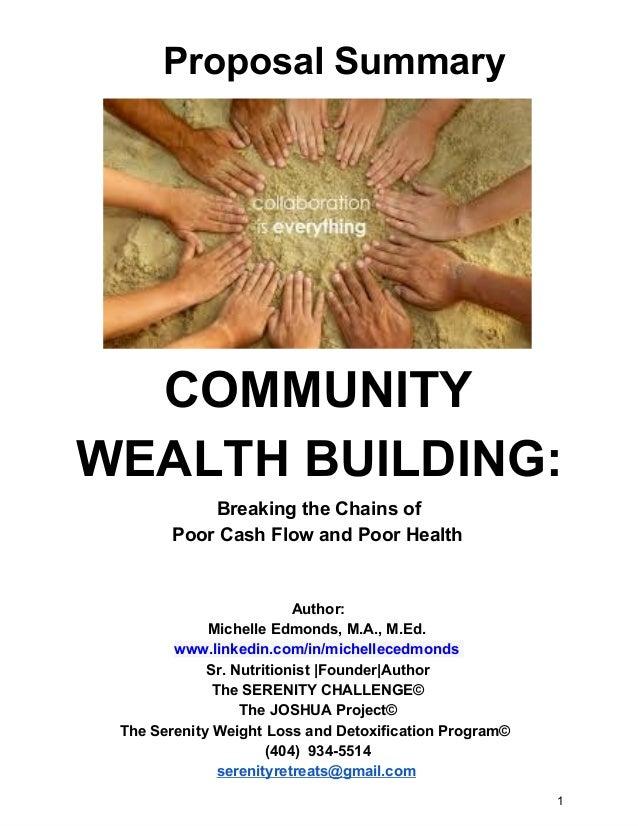 ProposalSummary  COMMUNITY WEALTHBUILDING: BreakingtheChainsof PoorCashFlowandPoorHealth  Author: MichelleEd...