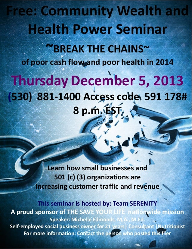 Free: Community Wealth and Health Power Seminar ~BREAK THE CHAINS~ of poor cash flow and poor health in 2014  Thursday Dec...