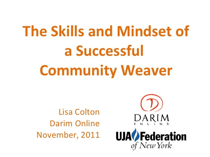 The Skills and Mindset of a Successful  Community Weaver Lisa Colton Darim Online November, 2011