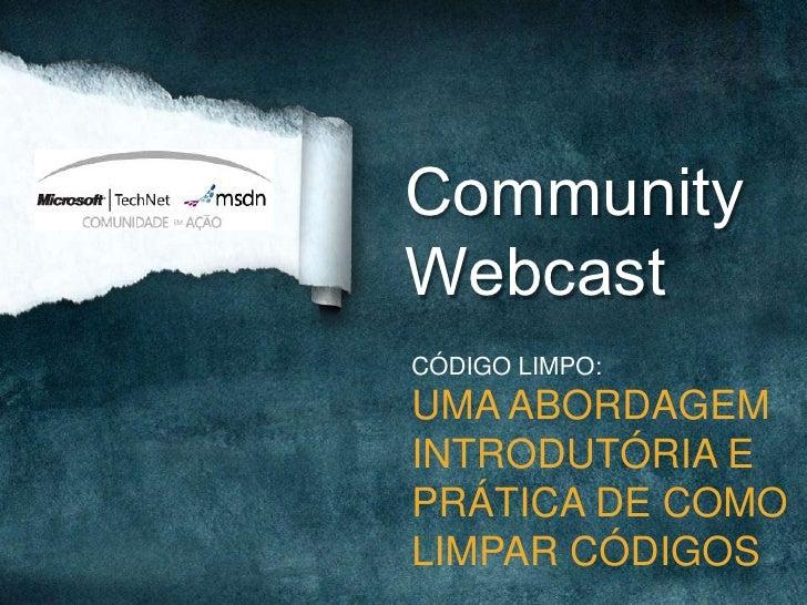 CommunityWebcastCÓDIGO LIMPO:UMA ABORDAGEMINTRODUTÓRIA EPRÁTICA DE COMOLIMPAR CÓDIGOS