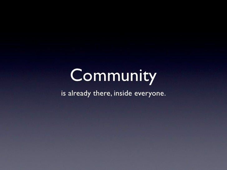 Community is already there, inside everyone.