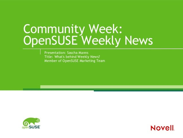 Community Week: OpenSUSE Weekly News Presentation: Sascha Manns Title: What's behind Weekly News? Member of OpenSUSE Marke...