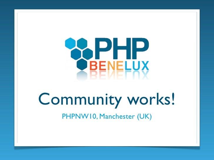 Community works!   PHPNW10, Manchester (UK)