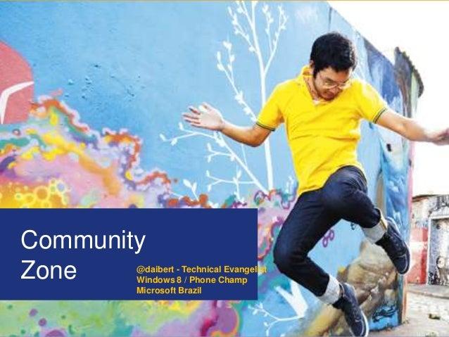 CommunityZoneCommunityZone @daibert - Technical EvangelistWindows 8 / Phone ChampMicrosoft Brazil