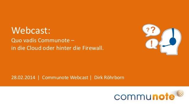 Webcast: Quo vadis Communote – in die Cloud oder hinter die Firewall.  28.02.2014 | Communote Webcast | Dirk Röhrborn