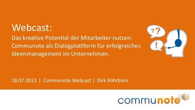 18.07.2013 | Communote Webcast | Dirk Röhrborn Webcast: Das kreative Potential der Mitarbeiter nutzen: Communote als Dialo...