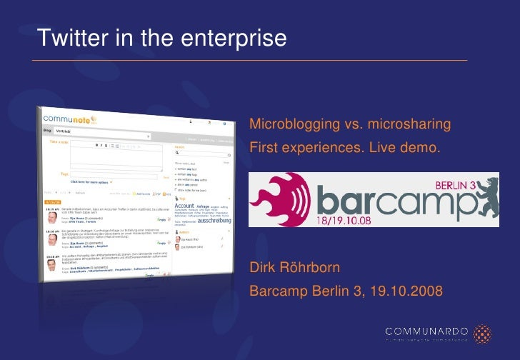Twitter in the enterprise                        Microblogging vs. microsharing                      First experiences. Li...
