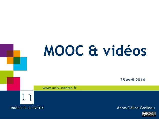 www.univ-nantes.frwww.univ-nantes.frwww.univ-nantes.frwww.univ-nantes.fr MOOC & vidéos 25 avril 2014 Anne-Céline Grolleau