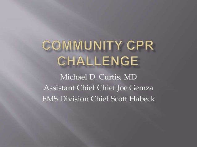 Michael D. Curtis, MD Assistant Chief Chief Joe Gemza EMS Division Chief Scott Habeck
