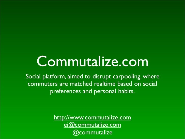 Commutalize.comSocial platform, aimed to disrupt carpooling, where commuters are matched realtime based on social         ...