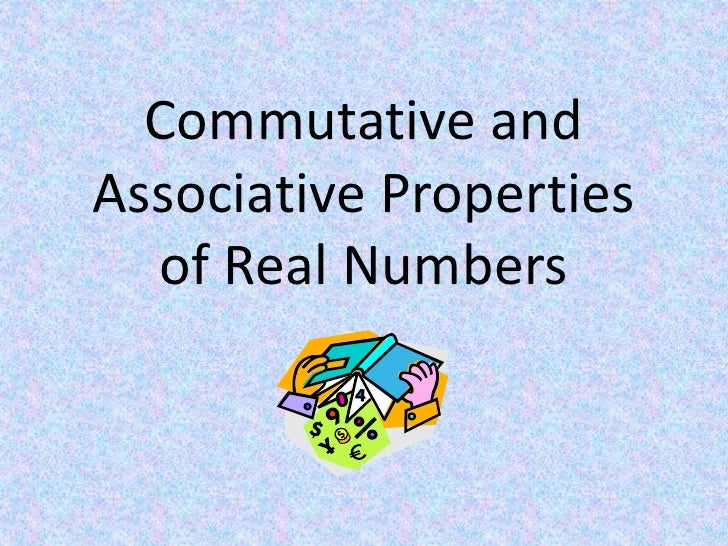 Commutative and Associative Properties of Real Numbers<br />