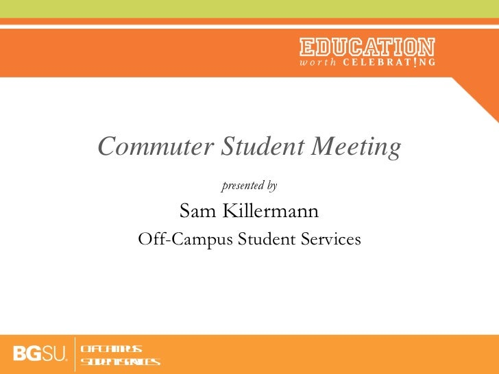 Commuter Student Meeting presented by Sam Killermann Off-Campus Student Services