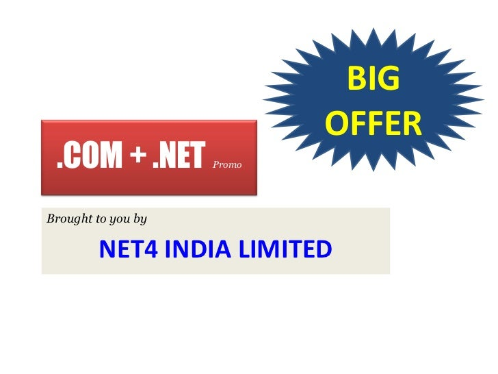 BIG                            OFFER .COM + .NET        PromoBrought to you by        NET4 INDIA LIMITED