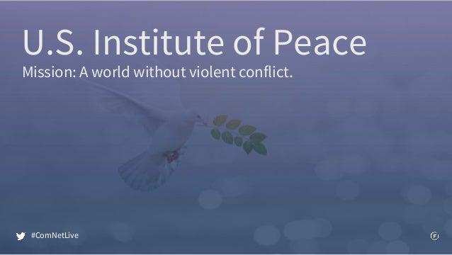 Mission: A world without violent conflict. U.S. Institute of Peace #ComNetLive