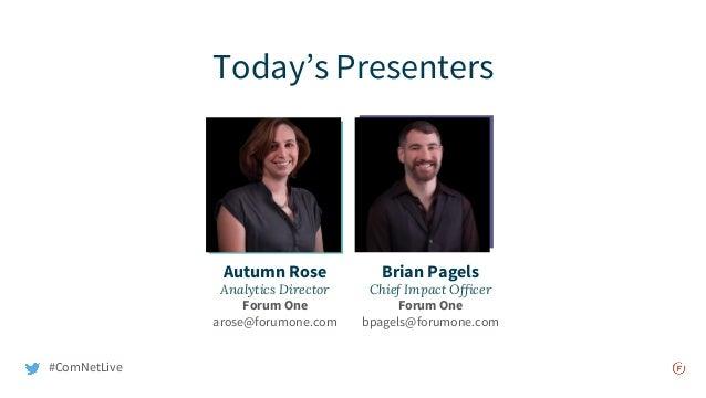Autumn Rose Analytics Director Forum One arose@forumone.com Brian Pagels Chief Impact Officer Forum One bpagels@forumone.c...