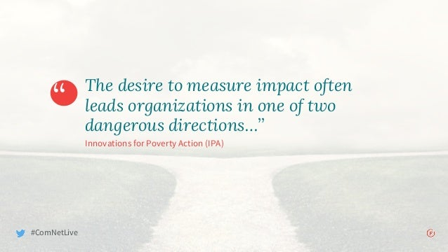 """"""" The desire to measure impact often leads organizations in one of two dangerous directions…"""" Innovations for Poverty Acti..."""