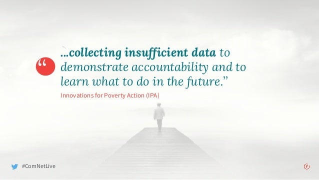 """"""" ...collecting insufficient data to demonstrate accountability and to learn what to do in the future."""" Innovations for Po..."""