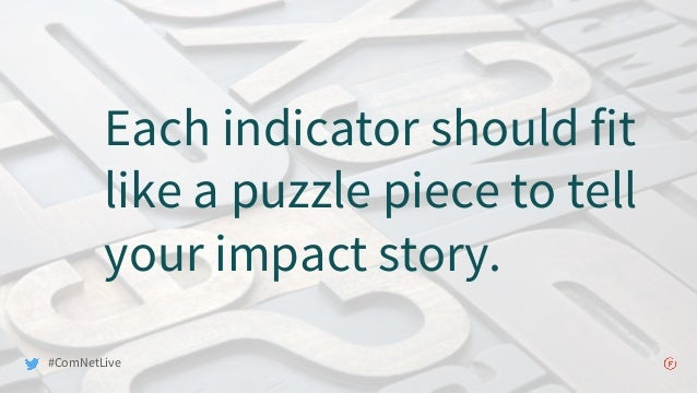 Each indicator should fit like a puzzle piece to tell your impact story. #ComNetLive