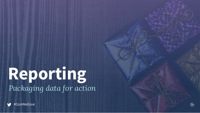 Reporting Packaging data for action #ComNetLive
