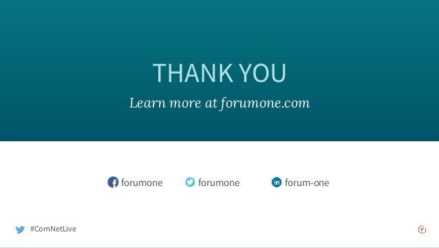 THANK YOU Learn more at forumone.com forumone forumone forum-one #ComNetLive
