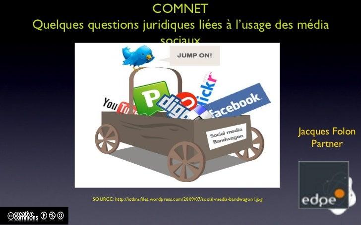 COMNET Quelques questions juridiques liées à l'usage des média sociaux Jacques Folon SOURCE: http://ictkm.files.wordpress....
