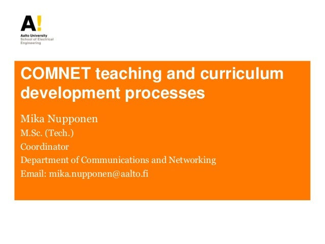COMNET teaching and curriculum development processes Mika Nupponen M.Sc. (Tech.) Coordinator Department of Communications ...