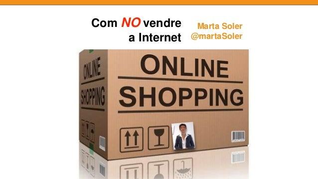 Com NO vendre a Internet Marta Soler @martaSoler