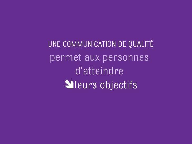 UNE COMMUNICATION DE QUALITÉpermet aux personnes    d'atteindre   leurs objectifs