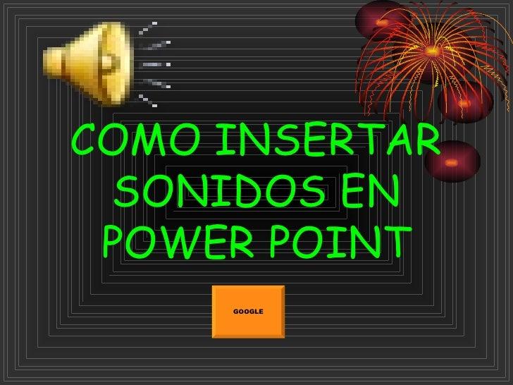 COMO INSERTAR SONIDOS EN POWER POINT GOOGLE