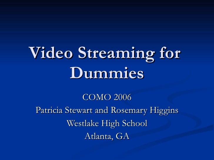 Video Streaming for  Dummies COMO 2006 Patricia Stewart and Rosemary Higgins Westlake High School Atlanta, GA