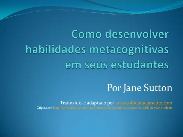 Por Jane SuttonTraduzido e adaptado por www.officinadamente.comOriginal em http://www.slideshare.net/janesutton48/developi...
