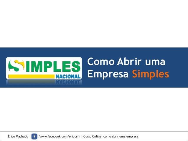 Como Abrir uma Empresa Simples Érico Machado | /www.facebook.com/ericorm | Curso Online: como abrir uma empresa