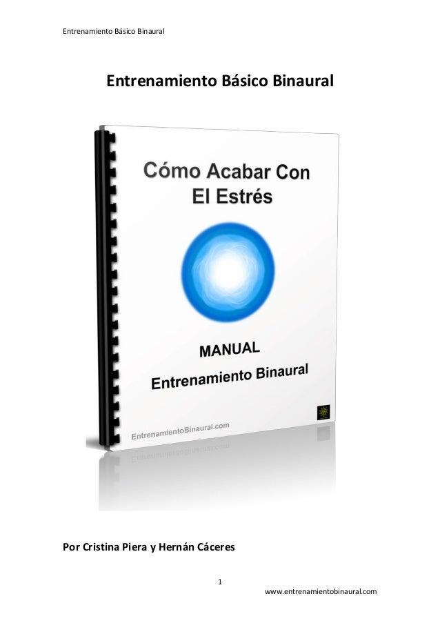 Entrenamiento Básico Binaural  1  www.entrenamientobinaural.com  Entrenamiento Básico Binaural  Por Cristina Piera y Herná...