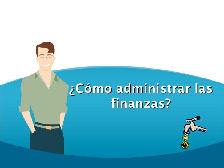 ¿Cómo administrar las finanzas?